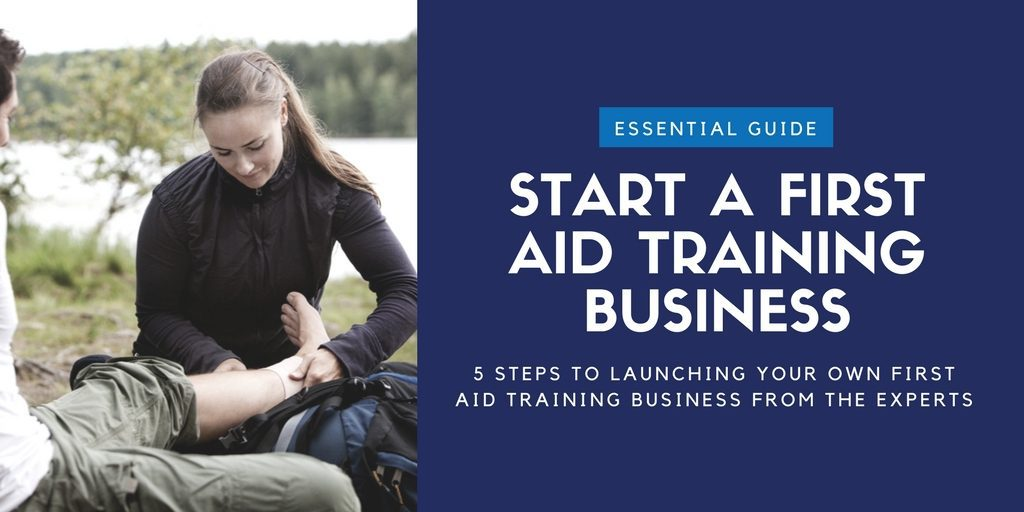 5 Steps To Starting A First Aid Training Business - First